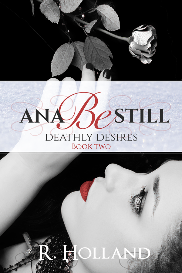 Ana Be Still: Deathly Desires